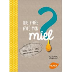 Livre - Que faire avec mon miel ? Recettes cuisine, beauté, santé pour ceux qui ont une ruche