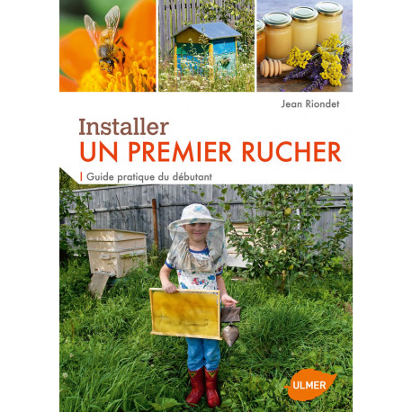 Installer un premier rucher - Guide pratique du débutant - Jean RIONDET