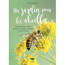 Un jardin pour les abeilles - 80 plantes plantes pour attirer bourdons, abeilles sauvages et domestiques